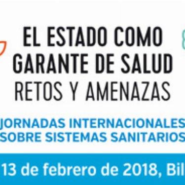 Jornadas Internacionales Sobre Sistemas Sanitarios BILBAO 2018 – EL ESTADO COMO GARANTE DE SALUD: retos y amenazas